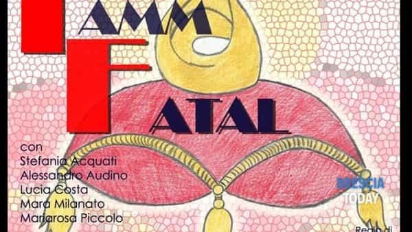 Calcinato: spettacolo 'Famm Fatal'